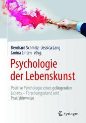 Psychologie der Lebenskunst: Positive Psychologie eines gelingenden Lebens – Forschungsstand und Praxishinweise
