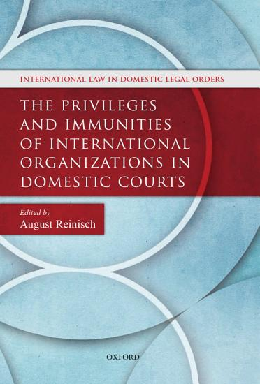 The Privileges and Immunities of International Organizations in Domestic Courts PDF