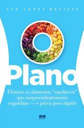 O plano: Elimine os alimentos saudáveis que surpreendentemente engordam - e perca peso rápido