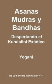 Asanas Mudras y Bandhas - Despertando El Kundalini Extatico