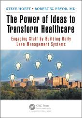 The Power of Ideas to Transform Healthcare: Engaging Staff by Building Daily Lean Management Systems