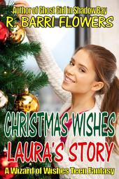 CHRISTMAS WISHES: Laura's Story (A Wizard of Wishes Teen Fantasy)
