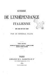 Guerre de l'indépendance italienne en 1848 et en 1849 par le général Ulloa: Affaires de Toscane et de Sicilie, guerre de Rome, blocus et siége se Venise, Volume2