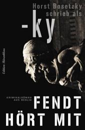 Fendt hört mit: Cassiopeiapress Berlin Krimi
