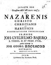 Occasione dicti Act. XXIV. vers. 5. de Nazarenis, Christo, Christianis et haereticis, dissertationem theologicam