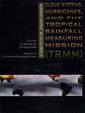 Cloud Systems, Hurricanes, and the Tropical Rainfall Measuring Mission (TRMM): A Tribute to Joanne Simpson