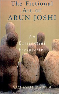 The Fictional Art of Arun Joshi PDF