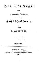 Der Norweger oder romantische Wanderung durch die Sächsische Schweiz: Band 1