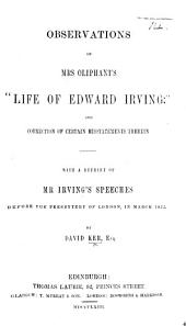 "Observations on Mrs. Oliphant's ""Life of Edward Irving"" ... With a reprint of Mr. Irving's Speeches before the Presbytery of London, in March, 1832"