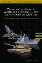 Sources of Weapon Systems Innovation in the Department of Defense: The Role of In-House Research and Development, 1945-2000