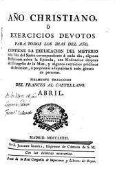 Año christiano o Exercicios devotos para todos los días del año ... fielmente traducido del francés al castellano: Abril
