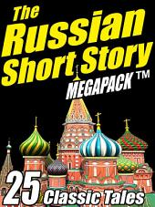 The Russian Short Story Megapack: 25 Classic Tales