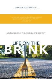 Life on the Brink: A Funny Look At The Journey Of Discovery