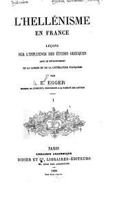 L'hellénisme en France: leçons sur l'influence des études grecques dans le développement de la langue et de la litérature françaises, Volume1