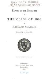 Report of the Secretary of the Class of 1863 of Harvard College, June 1863 to June 1888: Printed for the Use of the Class