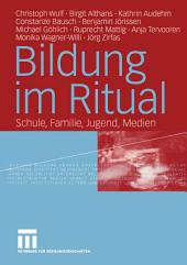 Bildung im Ritual: Schule, Familie, Jugend, Medien