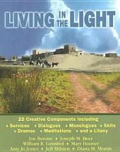 Living in the Light: 22 Creative Components Including Services, Dialogues, Monologues, Skits, Dramas, Meditations, and a Litany