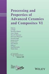 Processing and Properties of Advanced Ceramics and Composites VI: Ceramic Transactions, Volume 249