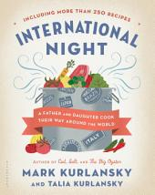International Night: A Father and Daughter Cook Their Way Around the World *Including More than 250 Recipes*