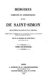 Mémoires complets et authentiques du Duc de Saint-Simon sur le siècle de Louis XIV et la régence: Volume18