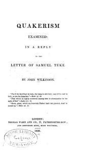 Quakerism Examined: In a Reply to the Letter of Samuel Tuke