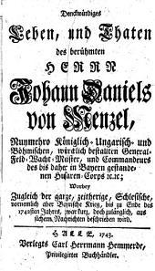 Denckwürdiges Leben und Thaten des Johann Daniels von Menzel, königlich-Ungarisch- und Böhmischen General-Feld-Wacht-Minister ... wobei der Schlesische vornemlich aber Bayrische Krieg beschrieben wird
