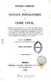 Recueil complet des travaux préparatoires du Code Civil: comprenant sans morcellement 1° le texte des divers projets, 2° celui des observations du tribunal de cassation et des tribunaux d'appel, 3°[...], Volume15