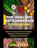 The Healthy Osteoporosis Cookbook