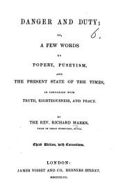 Danger and Duty; or, a few words on the present state of the times, and in behalf of Truth, Righteousness and Peace