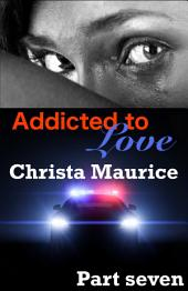 Addicted To Love Part Seven