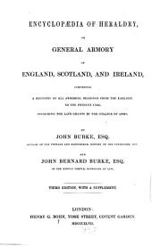 Encyclopaedia of Heraldry or general Armory of England, Scotland and Ireland, comprising a registry of all armorial bearings from the earliest to the present time, including the late grants by the college of arms: By John and John Bernard Burke
