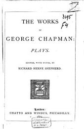The Works of George Chapman: Plays, Volume 1