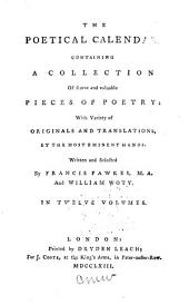 The Poetical Calendar: Containing a Collection of Scarce and Valuable Pieces of Poetry: with Variety of Originals and Translations, by the Most Eminent Hands. Intended as a Supplement to Mr. Dodsley's Collection, Volumes 9-10