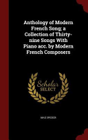 Anthology of Modern French Song  A Collection of Thirty Nine Songs with Piano Acc  by Modern French Composers PDF