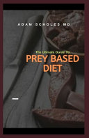 The Ultimate Guide to Prey Based Diet