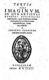 Imagines elegantissimae: In Qva Articvli Symboli Apostolici explicantur, quae declaratio multas vtiles, pias & necessarias commonefactiones continet. 3
