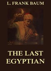 The Last Egyptian - A Romance Of The Nile (Illustrated Edition)