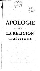 Apologie de la religion chrétienne: contre l'auteur du christianisme dévoilé & contre quelques autres critiques