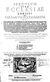 Speculum verae ecclesiae Christi ac falsarum ecclesiarum ...: Opus hoc divisum in XXI libros ...