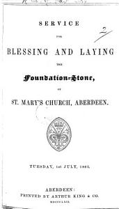 Service for blessing and laying the Foundation stone of St  Mary s Church  Aberdeen  Tuesday  1st July  1862 PDF