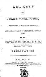Address Of George Washington President Of The United States And Late Commander In Chief Of The American Army To The People Of The United States Preparatory To His Declination Book PDF