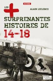Les plus surprenantes histoires de 14-18: Essai historique