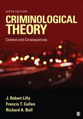 Criminological Theory: Context and Consequences, Edition 6
