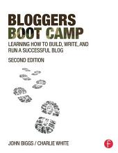 Bloggers Boot Camp: Learning How to Build, Write, and Run a Successful Blog, Edition 2