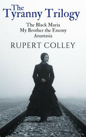 The Tyranny Trilogy: The Black Maria, My Brother the Enemy and Anastasia