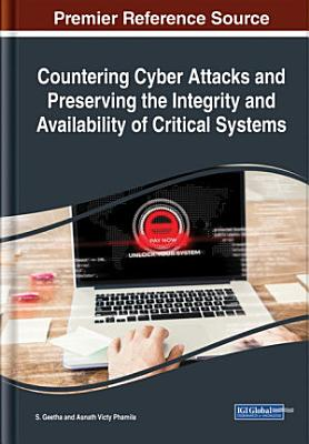 Countering Cyber Attacks and Preserving the Integrity and Availability of Critical Systems