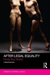 After Legal Equality: Family, Sex, Kinship