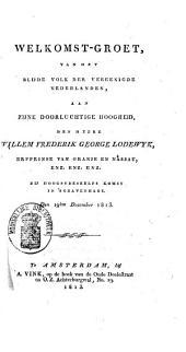 Welkomst-groet, van het blijde volk der Vereenigde Nederlanden aan zijne doorluchtige hoogheid den heere Willem Frederik George Lodewyk, erfprinse van Oranje en Nassau, enz. enz. enz. bij hoogstdeszelfs komst in 's-Gravenhage, den 19den december 1813