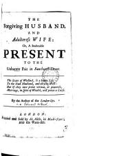 The Forgiving Husband, and Adulteress Wife: Or, A Seasonable Present to the Unhappy Pair in Fanchurch-Street