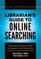 Librarian s Guide to Online Searching  Cultivating Database Skills for Research and Instruction  5th Edition PDF
